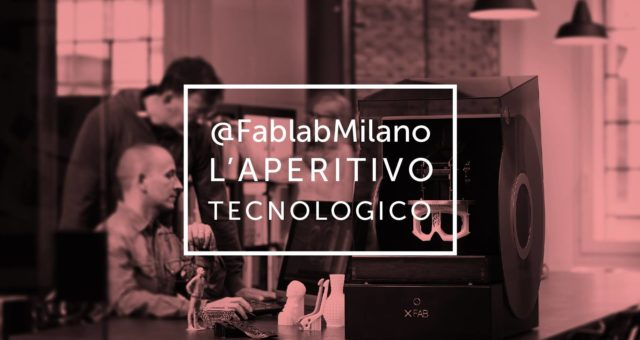 L'aperitivo tecnologico @ FabLab Milano